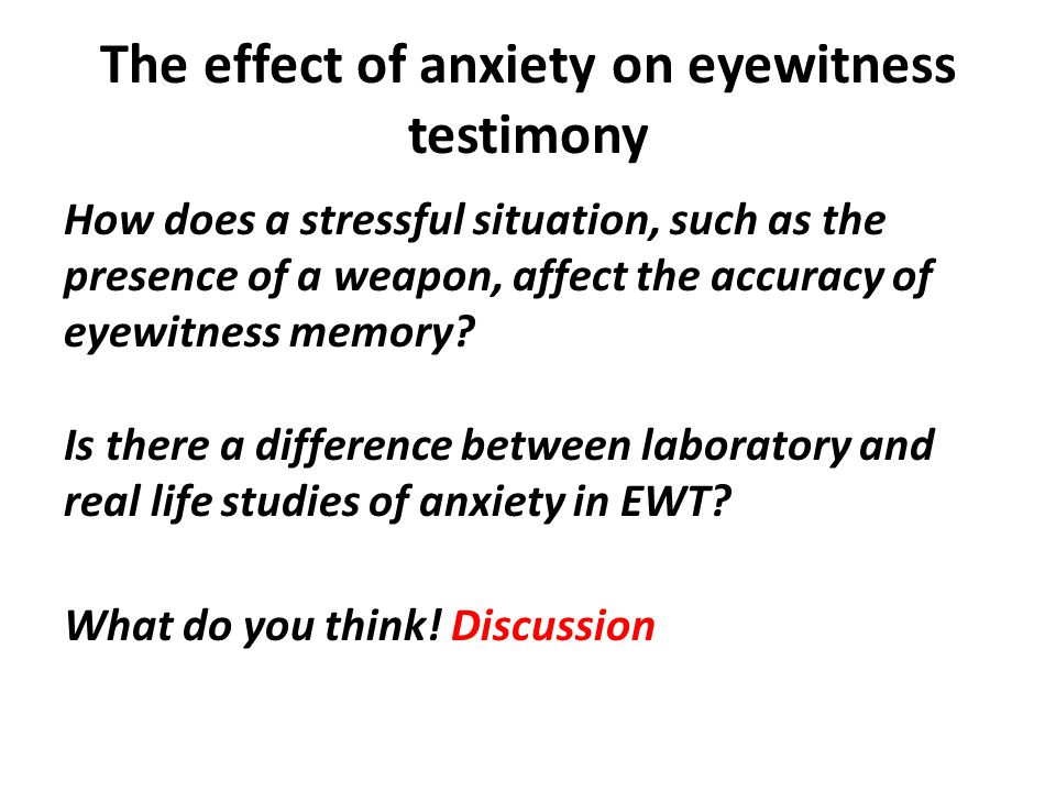 anxiety eyewitness testimony essay Juries believe that eyewitness testimony is a trustworthy source of information and tend to pay close attention to it anxiety, stress.