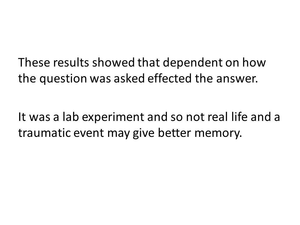 These results showed that dependent on how the question was asked effected the answer.