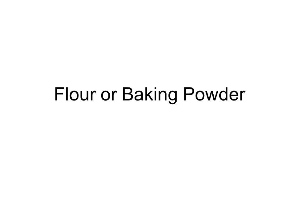 Flour or Baking Powder