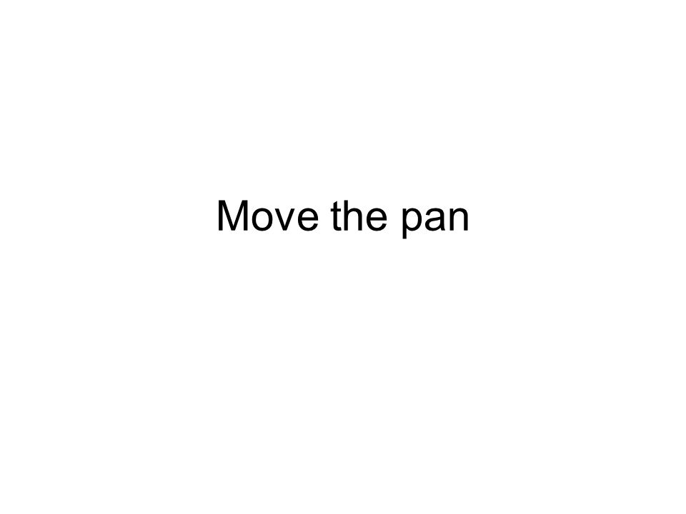 Move the pan