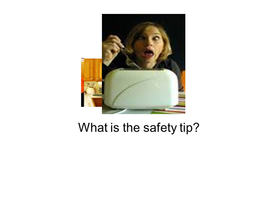 What is the safety tip