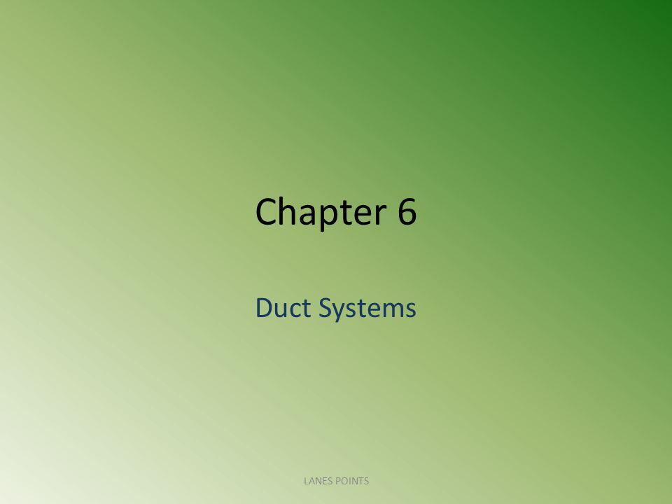 Chapter 6 Duct Systems LANES POINTS