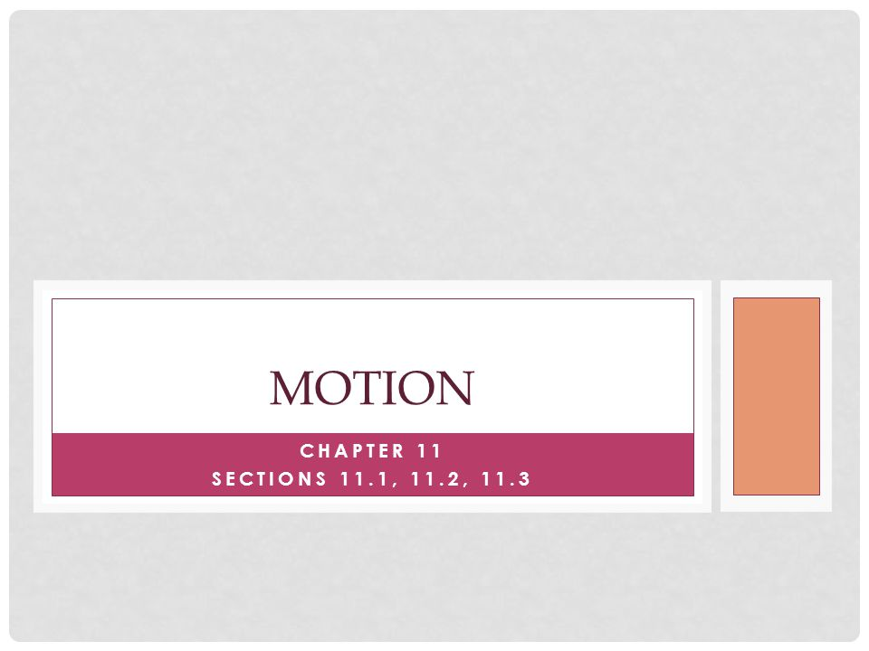 Motion Chapter 11 Sections 11.1, 11.2, 11.3