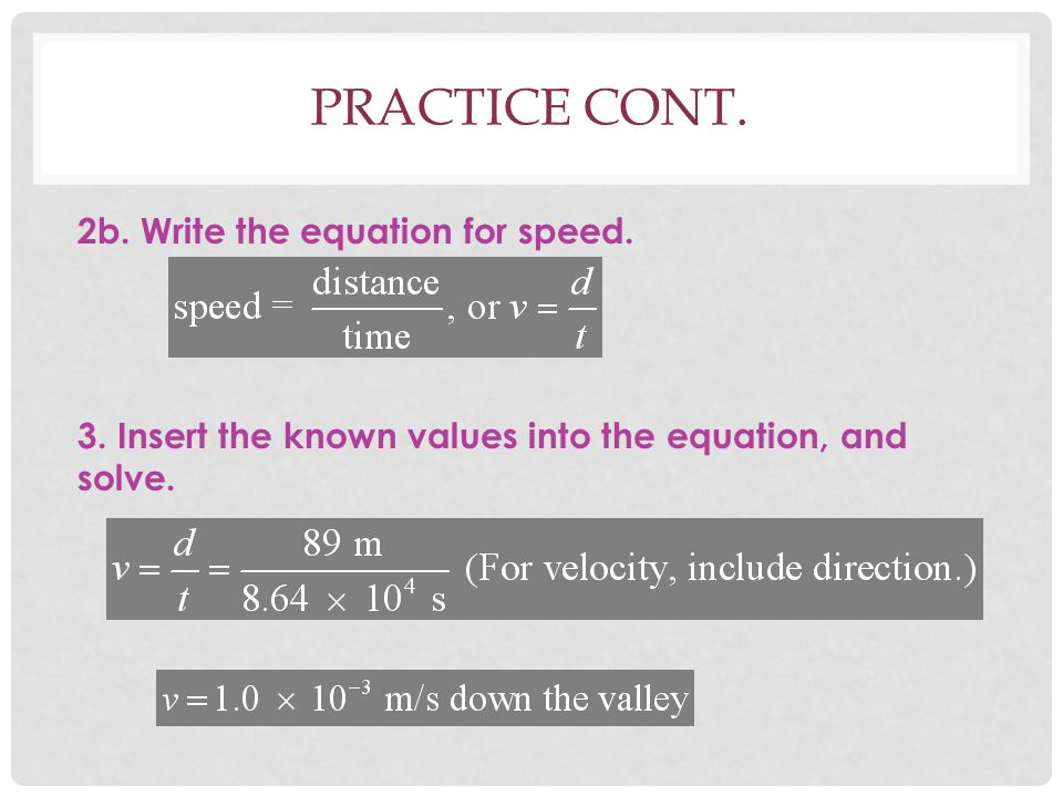 Practice cont. 2b. Write the equation for speed.