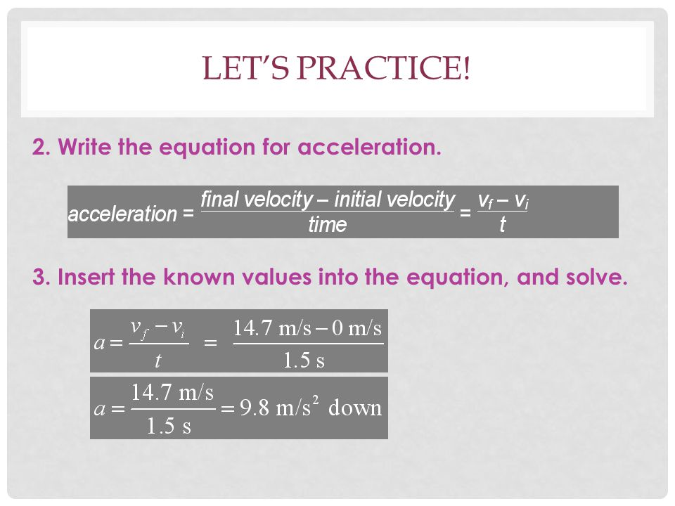 Let's practice. 2. Write the equation for acceleration.