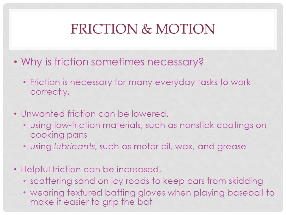 Friction & Motion Why is friction sometimes necessary