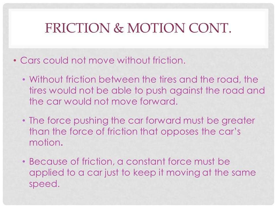 Friction & Motion cont. Cars could not move without friction.