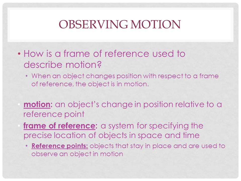 Observing Motion How is a frame of reference used to describe motion