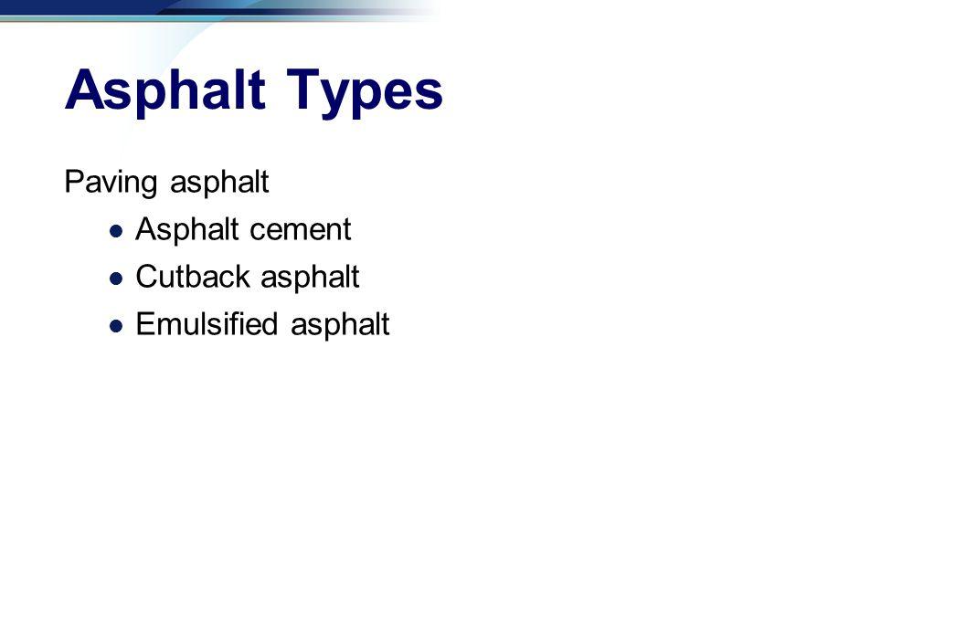 Asphalt Types Paving asphalt Asphalt cement Cutback asphalt