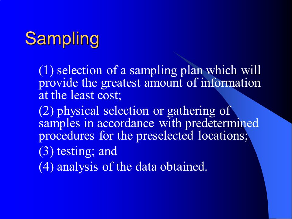 Sampling (1) selection of a sampling plan which will provide the greatest amount of information at the least cost;