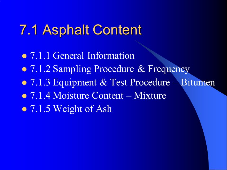 7.1 Asphalt Content 7.1.1 General Information