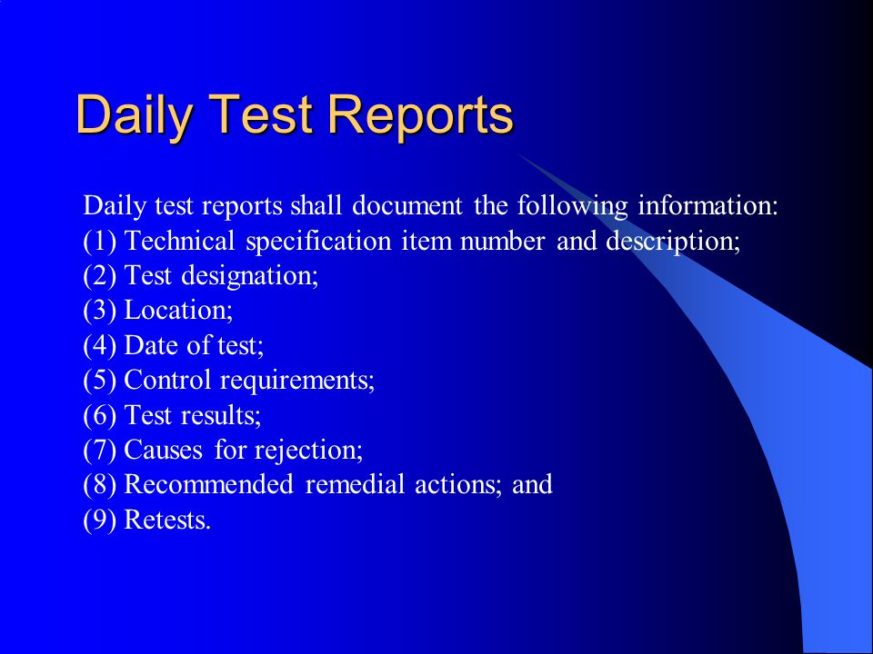Daily Test Reports Daily test reports shall document the following information: (1) Technical specification item number and description;