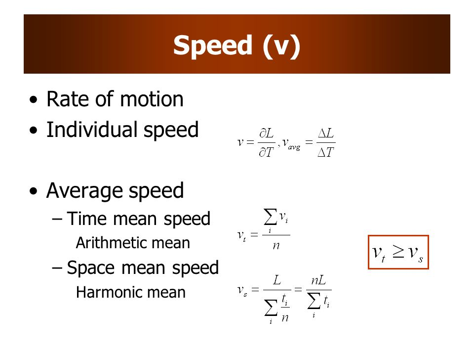 Speed (v) Rate of motion Individual speed Average speed