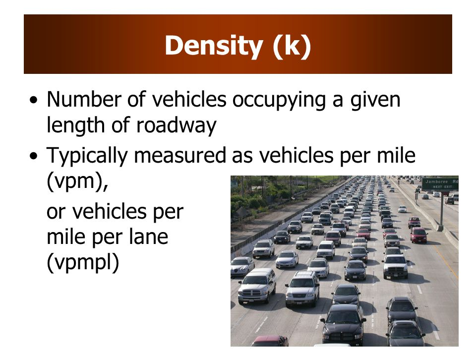 Density (k) Number of vehicles occupying a given length of roadway