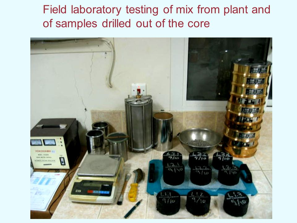 Field laboratory testing of mix from plant and of samples drilled out of the core