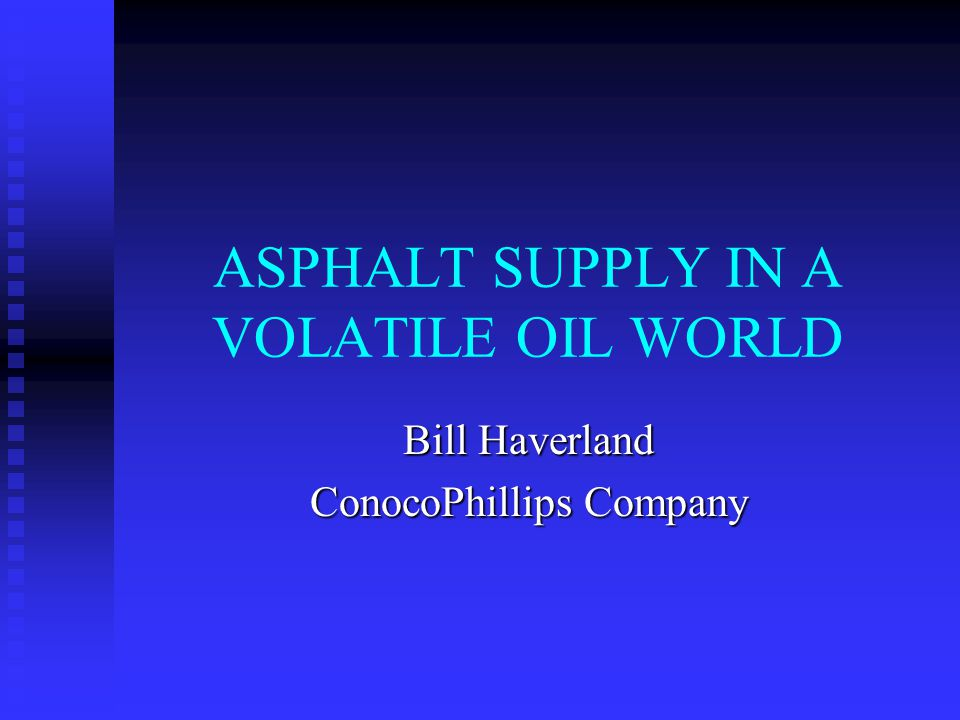 ASPHALT SUPPLY IN A VOLATILE OIL WORLD