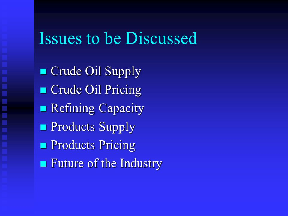 Issues to be Discussed Crude Oil Supply Crude Oil Pricing
