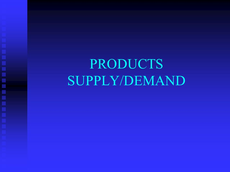 PRODUCTS SUPPLY/DEMAND