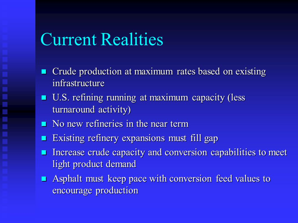 Current Realities Crude production at maximum rates based on existing infrastructure.