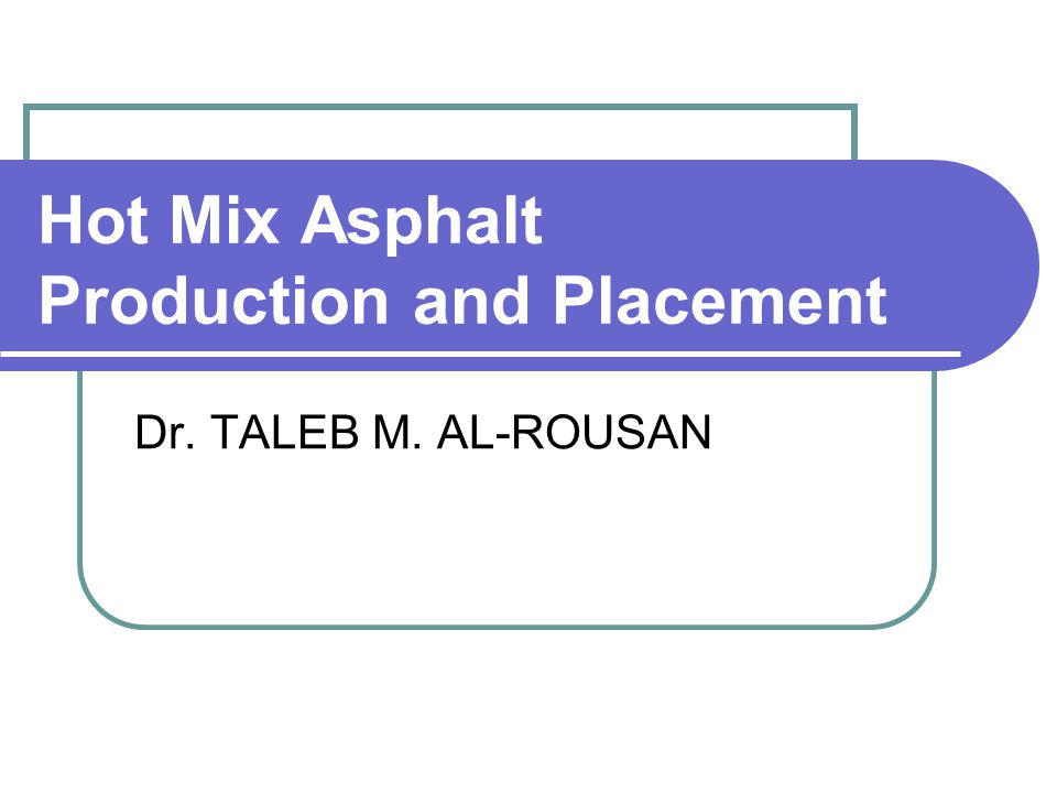Hot Mix Asphalt Production and Placement