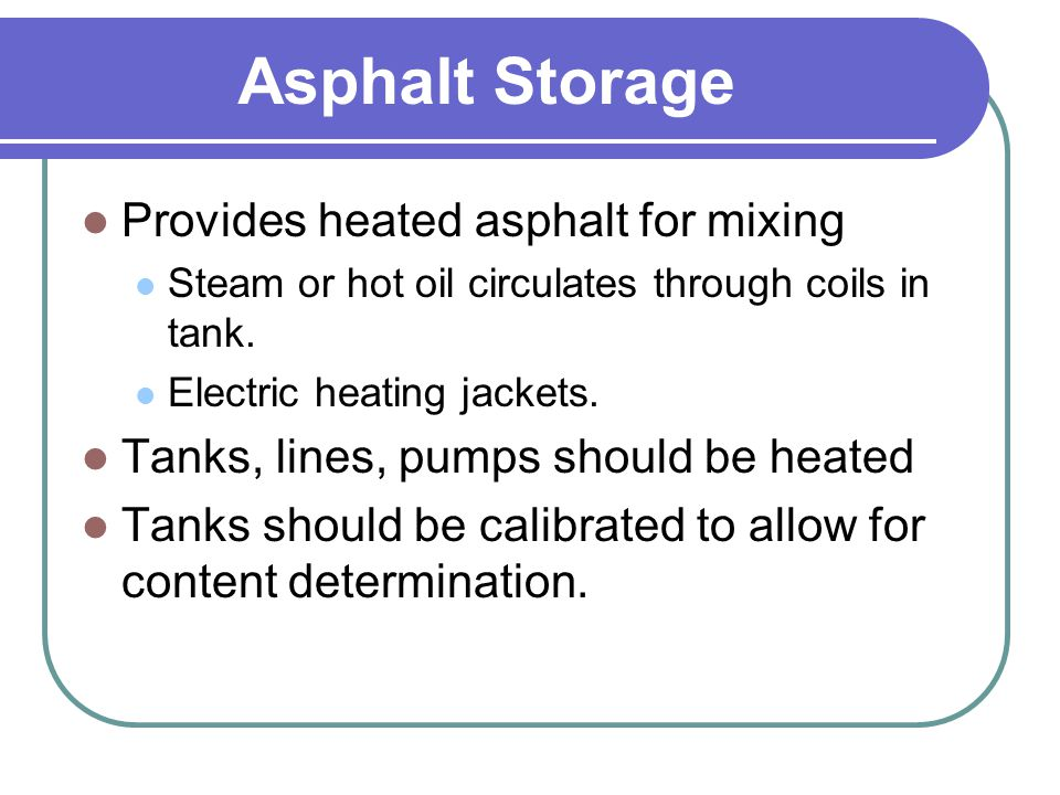 Asphalt Storage Provides heated asphalt for mixing