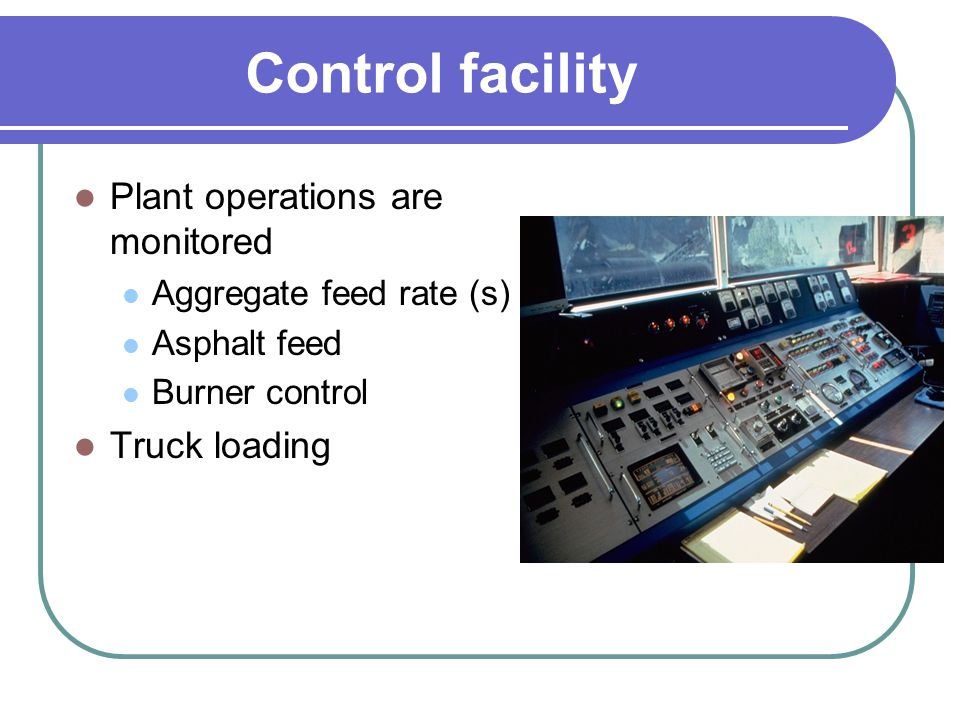 Control facility Plant operations are monitored Truck loading