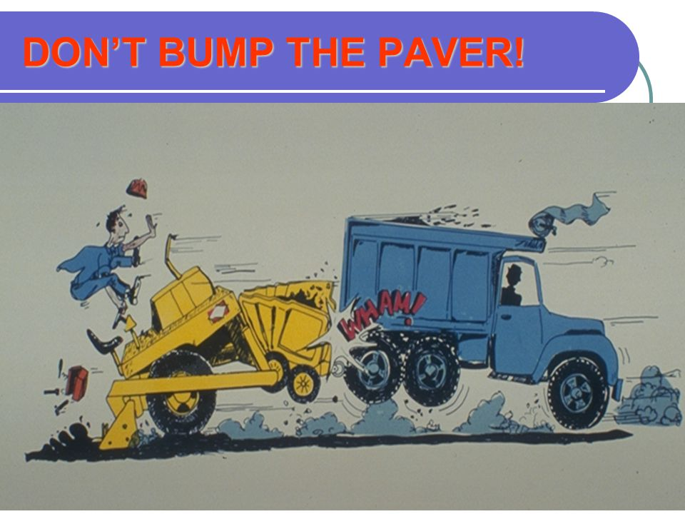 DON'T BUMP THE PAVER!