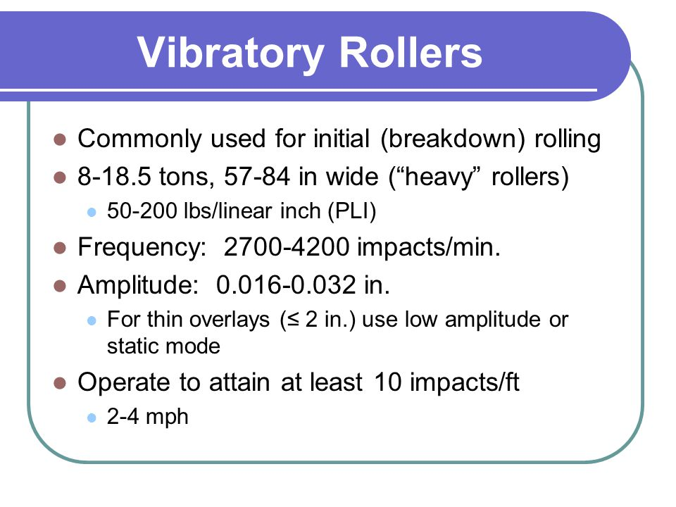 Vibratory Rollers Commonly used for initial (breakdown) rolling