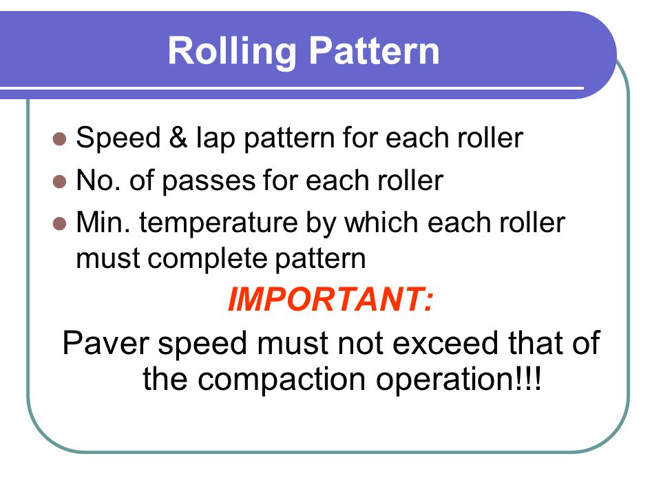 Paver speed must not exceed that of the compaction operation!!!