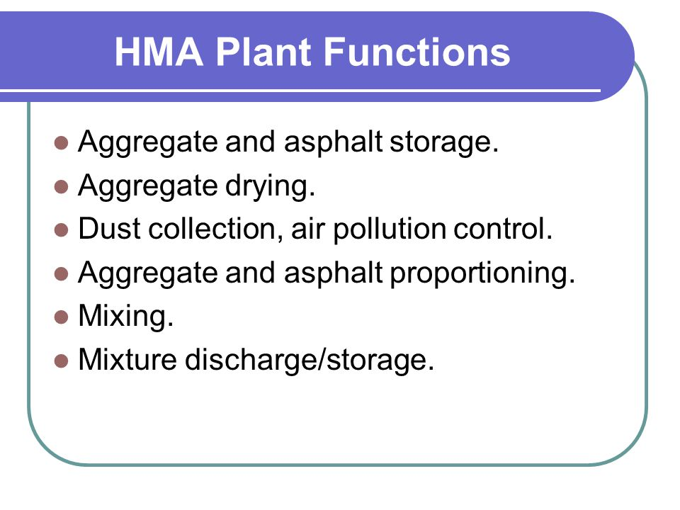 HMA Plant Functions Aggregate and asphalt storage. Aggregate drying.