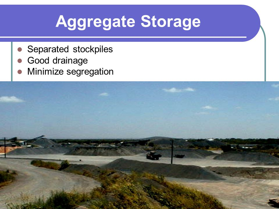 Aggregate Storage Separated stockpiles Good drainage