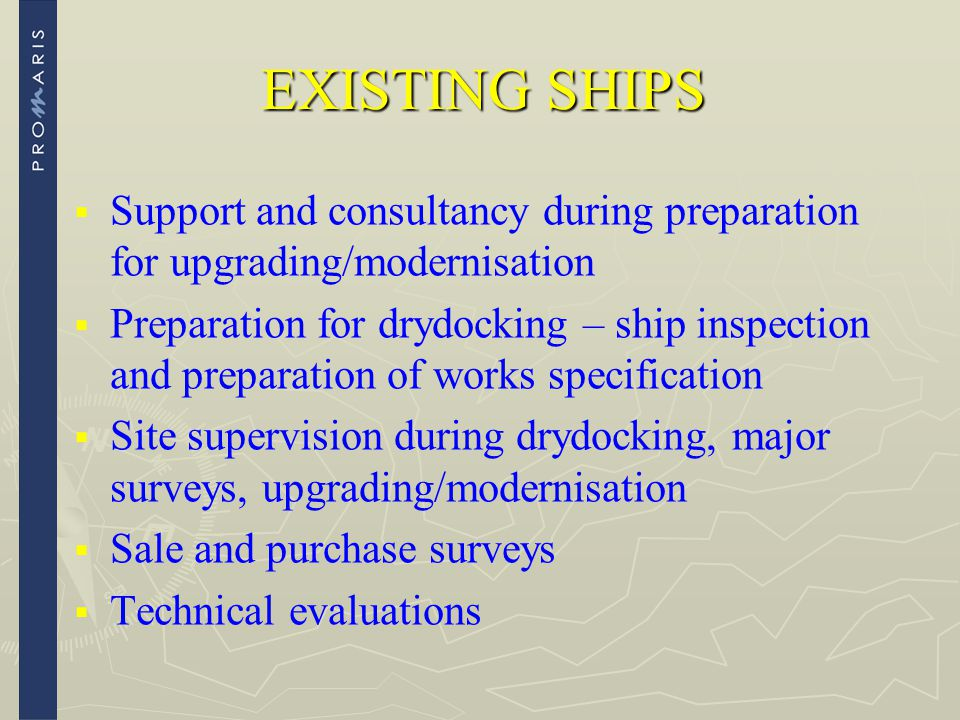 EXISTING SHIPS Support and consultancy during preparation for upgrading/modernisation.