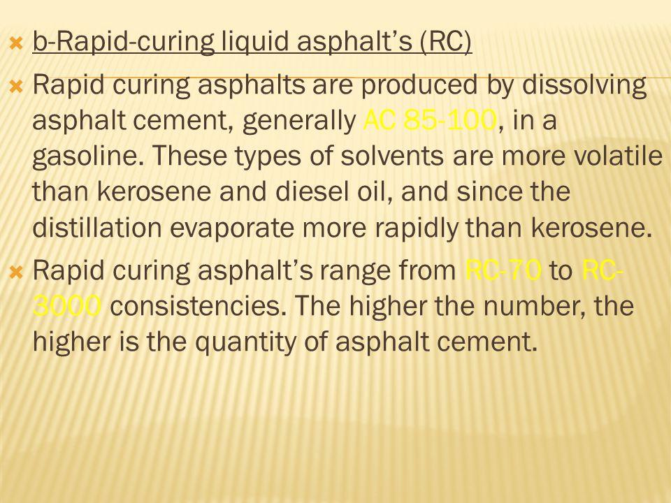b-Rapid-curing liquid asphalt's (RC)