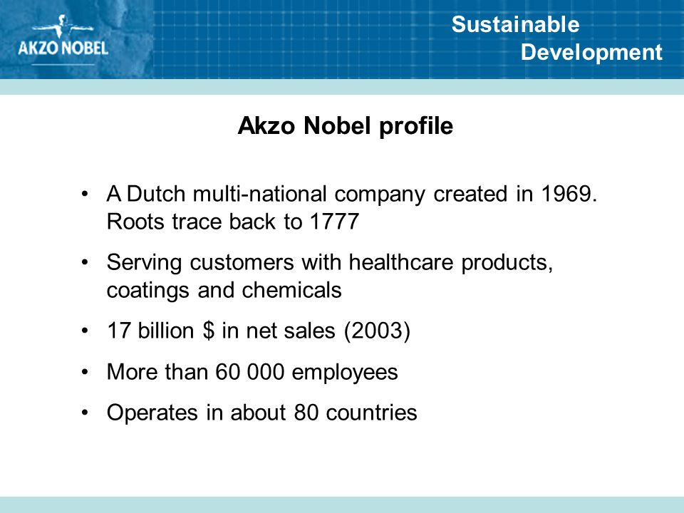 Akzo Nobel profile A Dutch multi-national company created in 1969. Roots trace back to 1777.