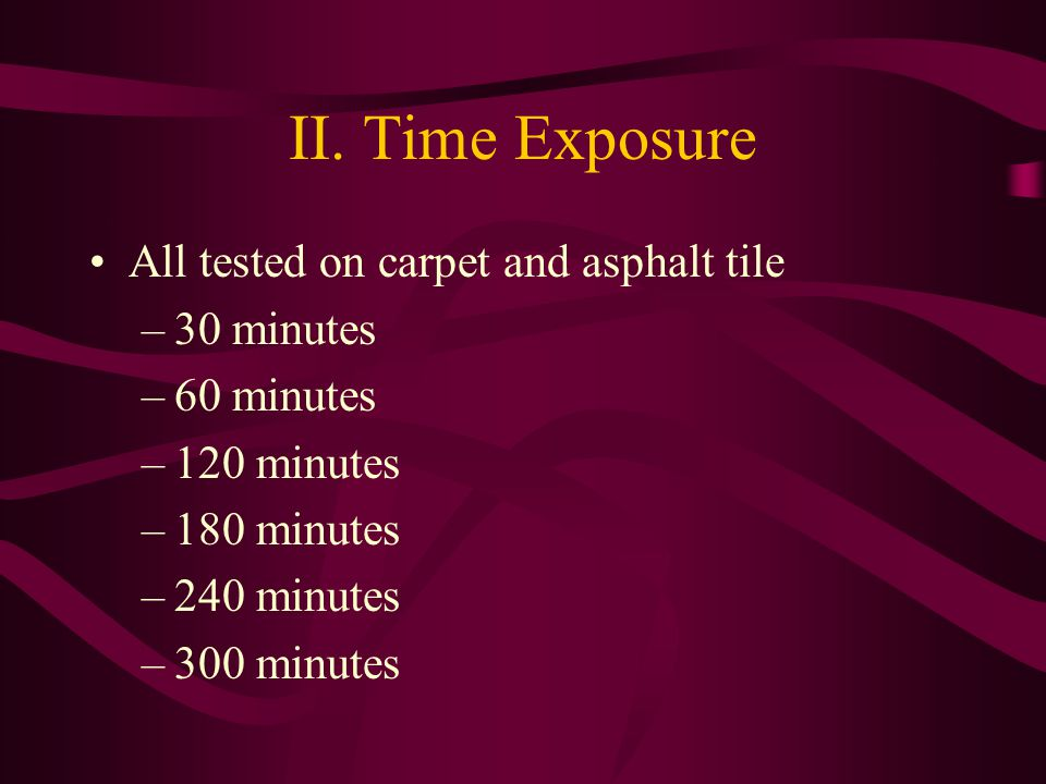 II. Time Exposure All tested on carpet and asphalt tile 30 minutes
