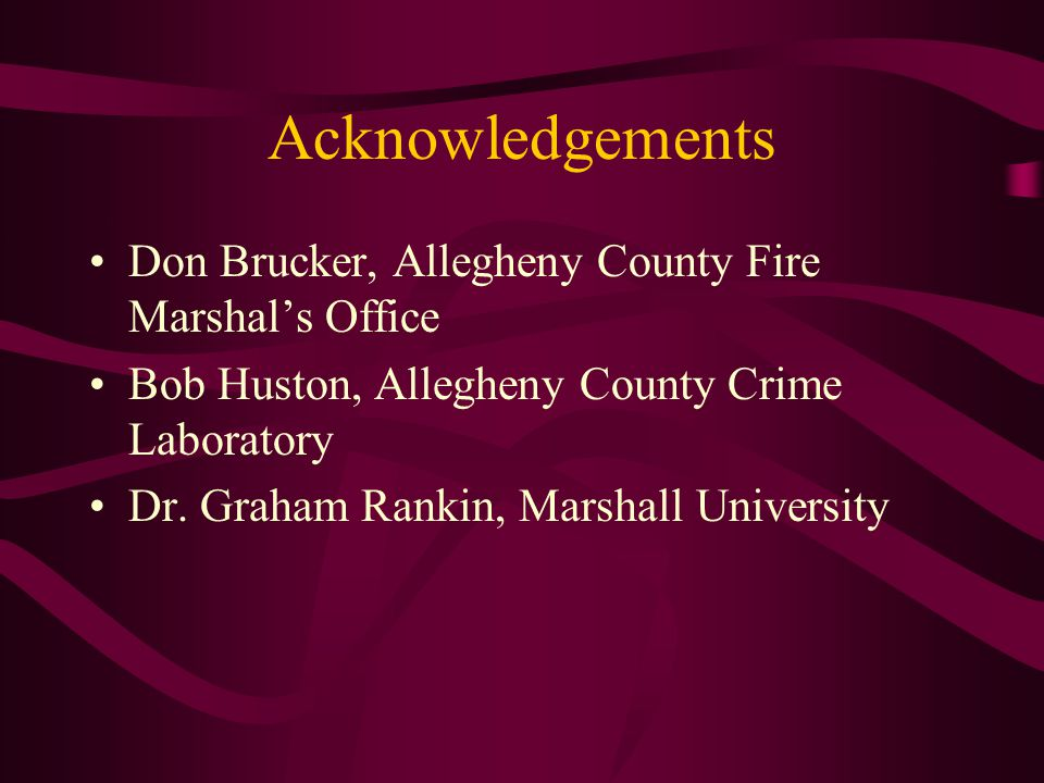 Acknowledgements Don Brucker, Allegheny County Fire Marshal's Office