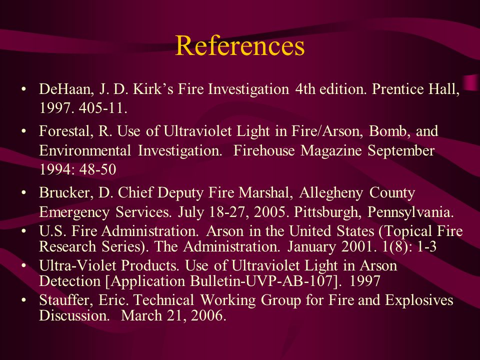 References DeHaan, J. D. Kirk's Fire Investigation 4th edition. Prentice Hall, 1997. 405-11.