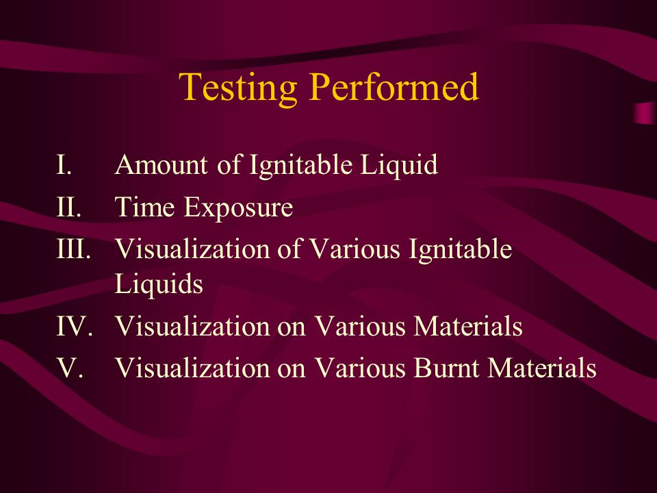 Testing Performed Amount of Ignitable Liquid Time Exposure