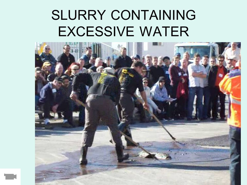SLURRY CONTAINING EXCESSIVE WATER