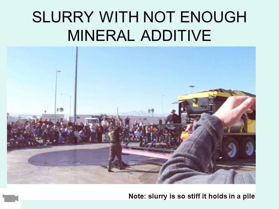 SLURRY WITH NOT ENOUGH MINERAL ADDITIVE