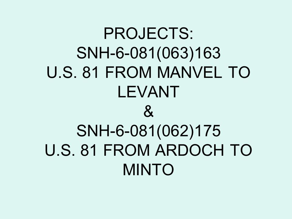 PROJECTS: SNH-6-081(063)163 U.S. 81 FROM MANVEL TO LEVANT & SNH-6-081(062)175 U.S.