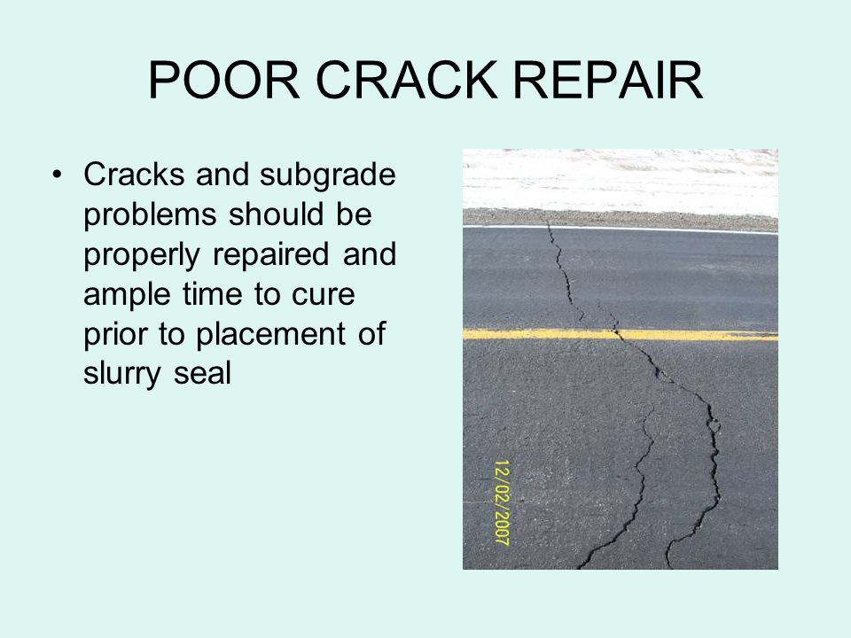 POOR CRACK REPAIR Cracks and subgrade problems should be properly repaired and ample time to cure prior to placement of slurry seal.