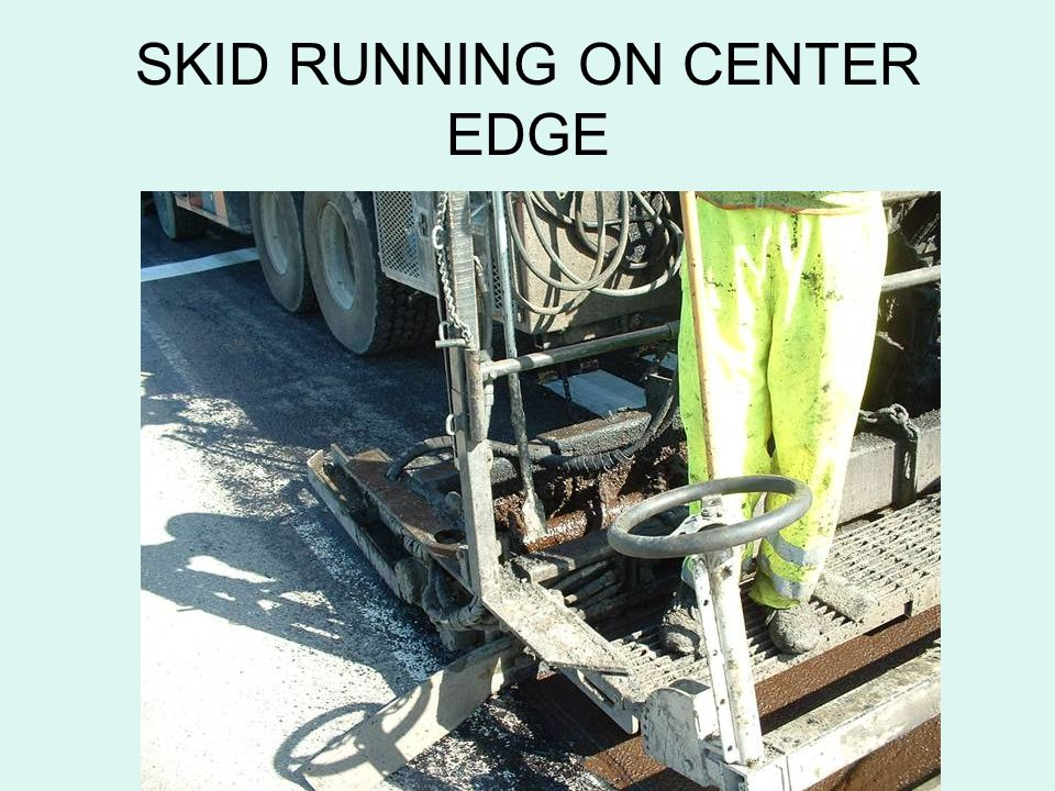 SKID RUNNING ON CENTER EDGE