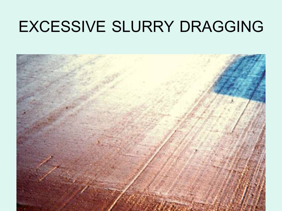 EXCESSIVE SLURRY DRAGGING