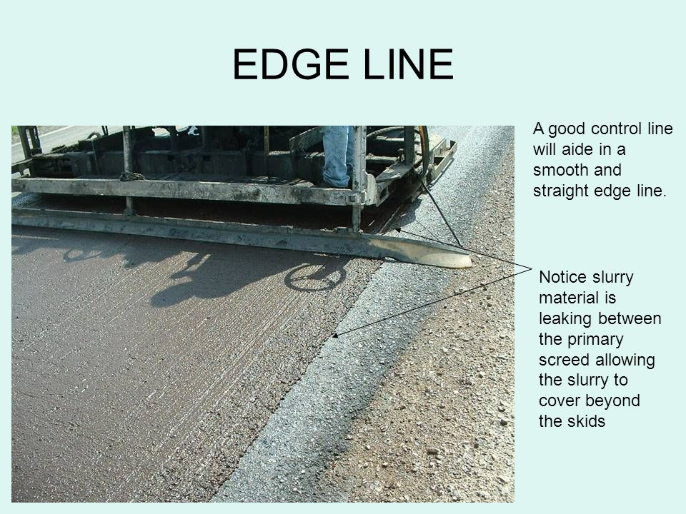 EDGE LINE A good control line will aide in a smooth and straight edge line.