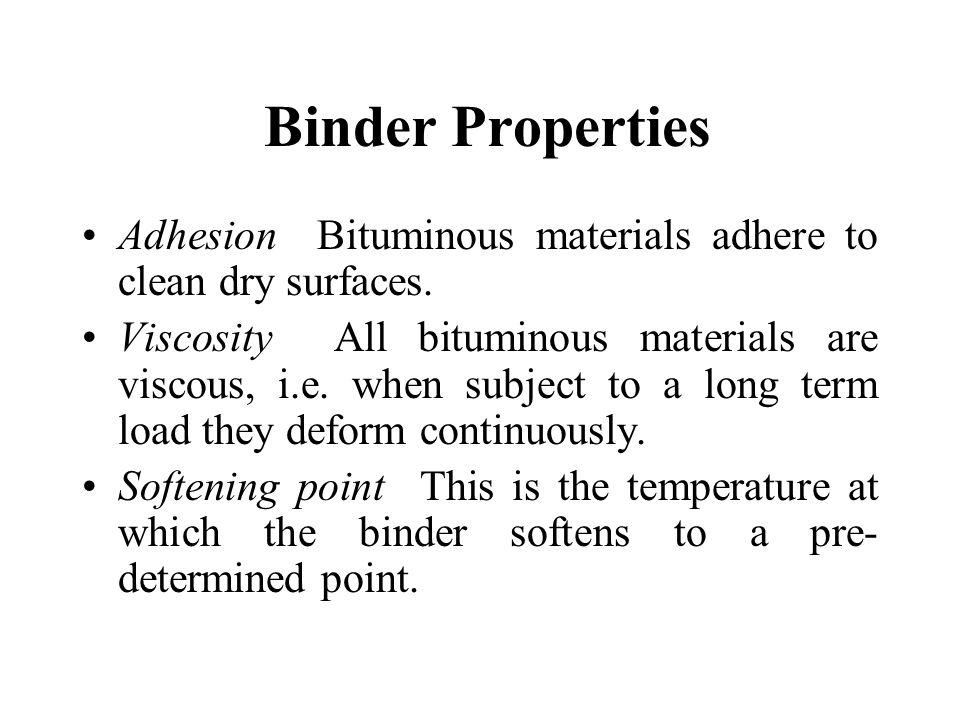 Binder Properties Adhesion Bituminous materials adhere to clean dry surfaces.