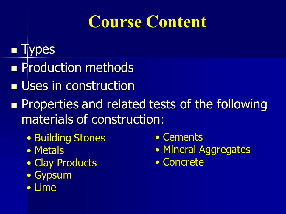 Course Content Types Production methods Uses in construction