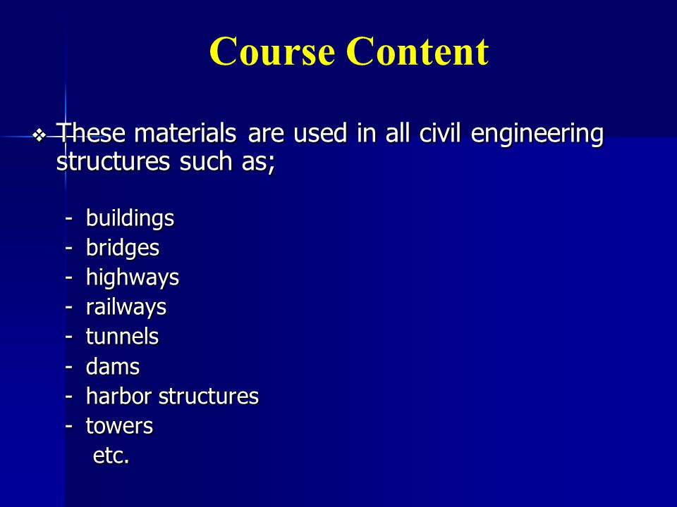 Course Content These materials are used in all civil engineering structures such as; buildings. bridges.