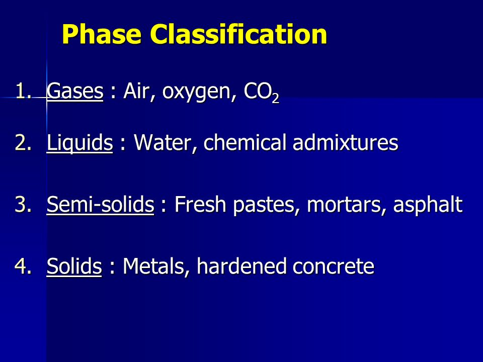 Phase Classification Gases : Air, oxygen, CO2
