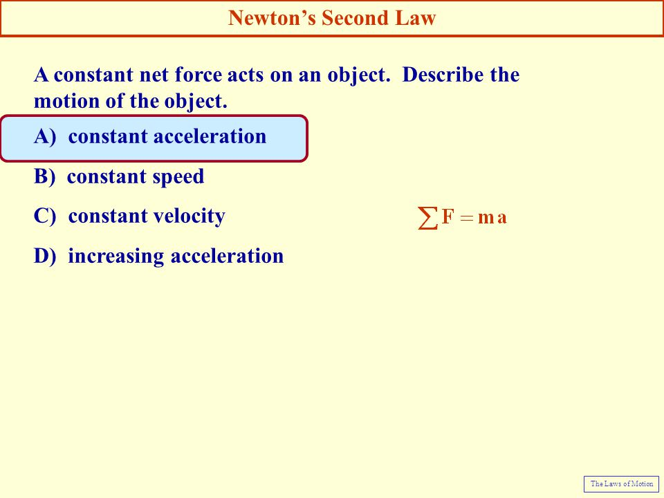 A constant net force acts on an object. Describe the